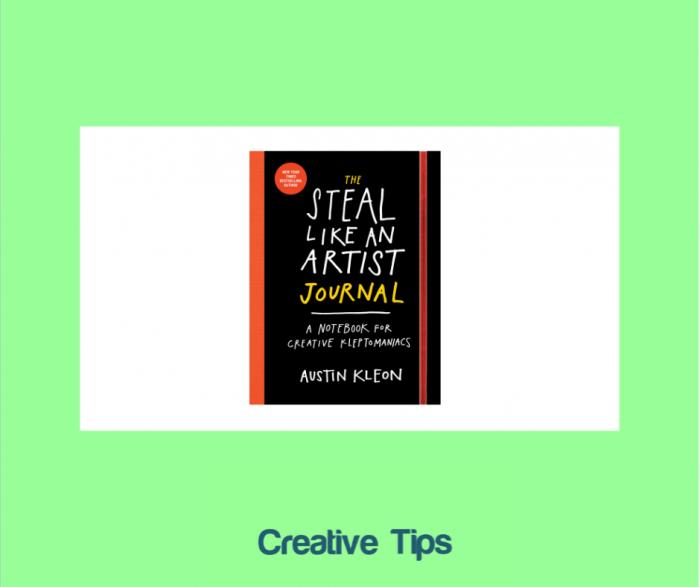 Creative Tips: Steal Like an Artist Journal by Austin Kleon.
